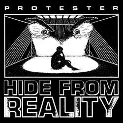 PROTESTER Hide From Reality LP