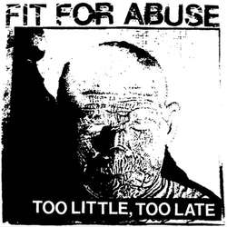 FIT FOR ABUSE Too Little, Too Late 7""